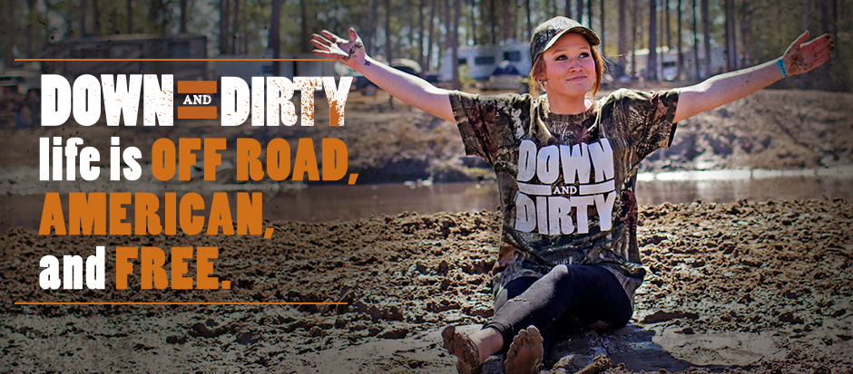 Down and Dirty life is off road, American, and free.